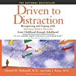 Driven to Distraction: Recognizing and Coping with Attention Deficit Disorder from Childhood Through Adulthood | M.D. Edward M. Hallowell M.D.,John J. Ratey