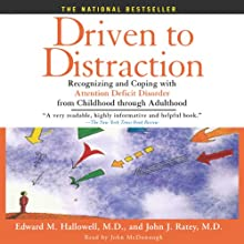 Driven to Distraction: Recognizing and Coping with Attention Deficit Disorder from Childhood Through Adulthood Audiobook by John J. Ratey, M.D. Edward M. Hallowell M.D. Narrated by John McDonough