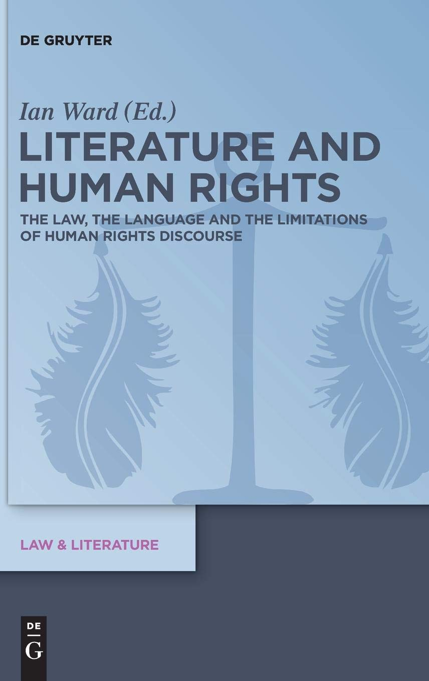 Literature and Human Rights: The Law, the Language and the Limitations of Human Rights Discourse (Law & Literature)