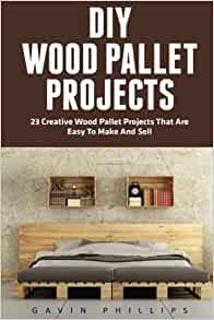 DIY Wood Pallet Projects 23 Creative That Are Easy To Make And Sell Household Hacks Woodworking Gavin Phillips