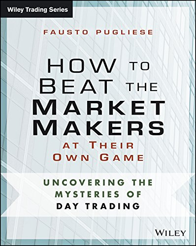 Download How to Beat the Market Makers at Their Own Game: Uncovering the Mysteries of Day Trading (Wiley Trading) Pdf
