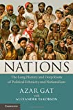 Nations : The Long History and Deep Roots of Political Ethnicity and Nationalism, Gat, Azar, 1107007852