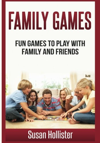 Family Games: Fun Games To Play With Family and Friends (Games and Fun Activities For Family Children Friends Adults and Kids To Play Indoors or Outdoors) (Games To Play With Kids)