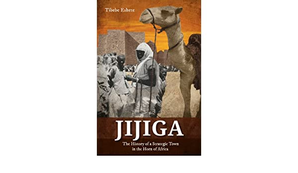 Jijiga, The History of a Strategic Town in the Horn of