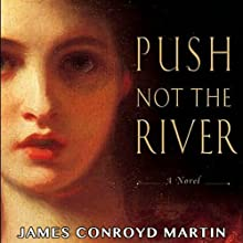 Push Not the River Audiobook by James Conroyd Martin Narrated by Dawn Harvey