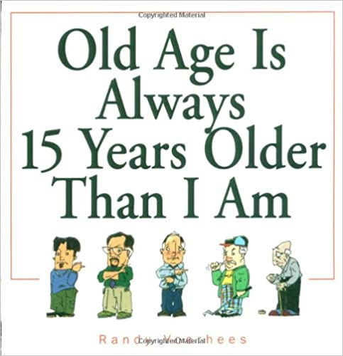 Book Old Age Is Always 15 Years Older Than I Am