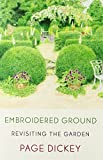 img - for Embroidered Ground: Revisiting the Garden by Page Dickey (2012-02-14) book / textbook / text book