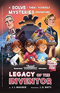 Legacy of the Inventor: A Timmi Tobbson Boys and Girls Adventure Book (Solve-Them-Yourself Mysteries for Boys and Girls 9-12) (Solve-Them-Yourself Mysteries for Kids 8-12)
