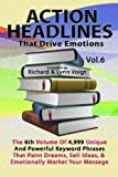 img - for ACTION HEADLINES That Drive Emotions - Volume 6: The 6th Volume of 4,999 Unique Powerful Keyword Phrases That Paint Dreams, Sell Ideas, And Market Your Message book / textbook / text book