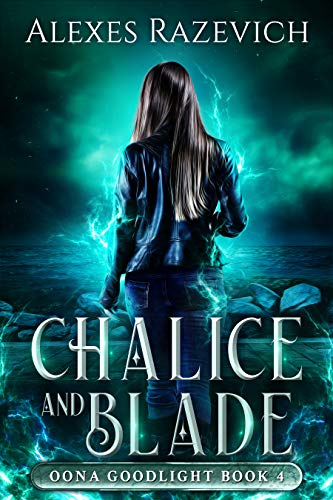 Chalice and Blade: Oona Goodlight book four ()