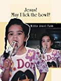 Jesus! May I Lick the Bowl?, Willie Jewel Tabb, 1496907108