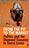 From the Pit to the Market : Politics and the Diamond Economy in Sierra Leone, Frost, Diane, 1847010601
