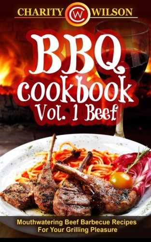 BBQ Cookbook Vol. 1 Beef: Mouthwatering Beef Barbecue Recipes For Your Grilling Pleasure