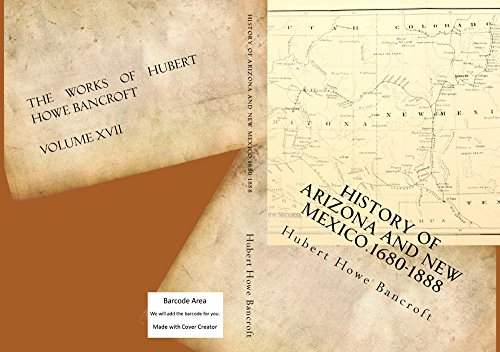 ND NEW MEXICO . A.D. 1680-1888 (THE WORKS OF HUBERT HOWE BANCROFT Book 17) ()