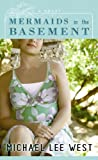 Mermaids in the Basement, Michael Lee West, 1602854939