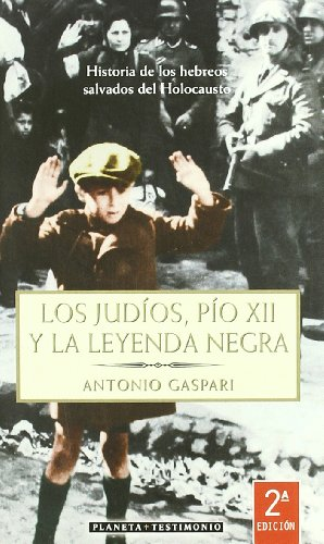 Los judíos, Pío XII y la leyenda negra (Testimonio (planeta)) por Antonio Gaspari