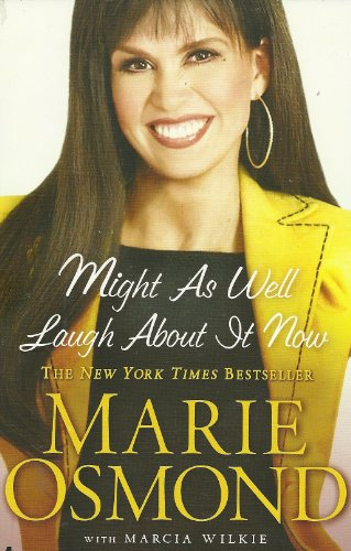 Might As Well Laugh About It Now by Marie Osmond with Marcia Wilkie