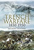 Trench Warfare 1850-1950, Anthony Saunders, 1848841906