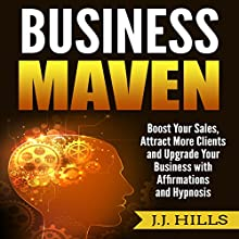 Business Maven: Boost Your Sales, Attract More Clients and Upgrade Your Business with Affirmations and Hypnosis Audiobook by J. J. Hills Narrated by SereneDream Studios
