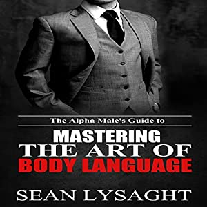 The Alpha Male's Guide to Mastering the Art of Body Language Audiobook