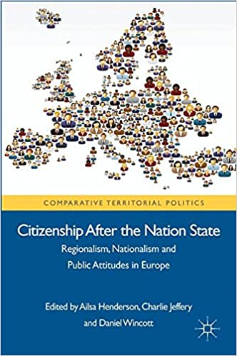 Book Citizenship after the Nation State: Regionalism, Nationalism and Public Attitudes in Europe (Comparative Territorial Politics)