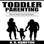 Toddler Parenting: Effective Toddler Parenting Strategies: Toddler Development, Book 2 | K.K. Hampton