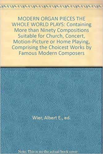 MODERN ORGAN PIECES THE WHOLE WORLD PLAYS: Containing More