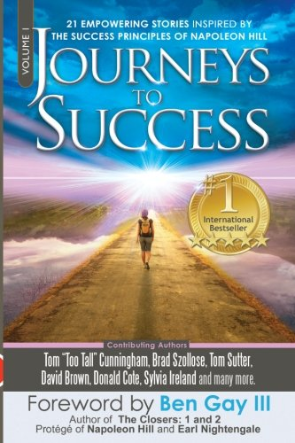 Journeys To Success: 21 Empowering Stories Inspired By The Success Principles of Napoleon Hill (Volume 1)