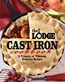 The Lodge Cast Iron Cookbook: A Treasury of Timeless, Delicious Recipes [Paperback] [2012] (Author) The Lodge Company