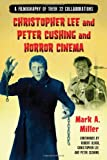 Christopher Lee and Peter Cushing and Horror Cinema, Mark A. Miller, 0786446986