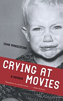 Crying at Movies: A Memoir by [Manderino, John]
