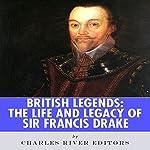 British Legends: The Life and Legacy of Sir Francis Drake    Charles River Editors
