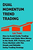 img - for Dual Momentum Trend Trading: How to Avoid Costly Trading Mistakes and Make More Money in the Stock, ETF, Futures and Forex Markets with This Simple and Reliable Swing Trading Strategy book / textbook / text book