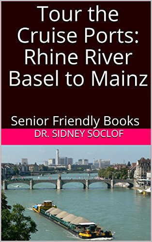 Tour the Cruise Ports: Rhine River Basel to Mainz: Senior Friendly Books (Touring the Cruise Ports Book 1)