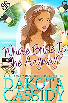 Whose Bride Is She Anyway? by [Cassidy, Dakota]