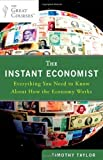 img - for The Instant Economist: Everything You Need to Know About How the Economy Works by Timothy Taylor (2012-09-27) book / textbook / text book