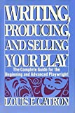 img - for Writing, Producing and Selling Your Play by Louis E. Catron (1984-04-03) book / textbook / text book