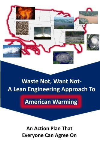 Waste Not Want Not-- A Lean Engineering Approach to American Warming: An Action Plan That Everyone Can Agree On pdf