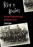 img - for Rescue as Resistance: How Jewish Organization Fought the Holocaust in France book / textbook / text book