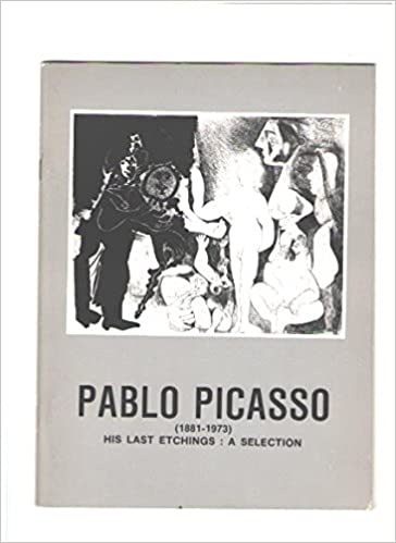 pablo picasso 1881 1973 his last etchings a selection r s johnson international