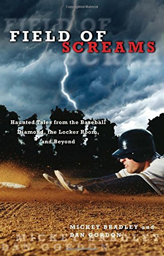 Field of Screams: Haunted Tales From The Baseball Diamond, The Locker Room, And Beyond -