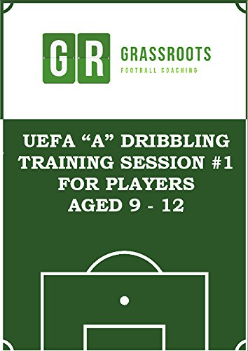Dribbling - UEFA A soccer training programme to improve dribbling for 9 – 12 year olds (Soccer Coaching training sessions for players aged 9 to 12)