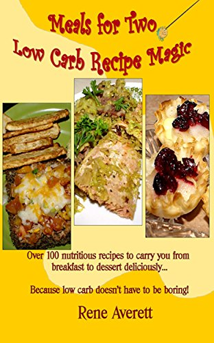 Meals for Two: Low Carb Recipe Magic by Rene Averett