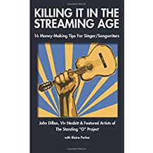 Killing It In The Streaming Age: 16 Money-Making Tips For Singer/Songwriters