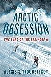Arctic Obsession, Alexis S. Troubetzkoy, 0312625030