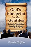 God's Blueprint for the Gentiles, Victoria T. Griffith, 098946640X