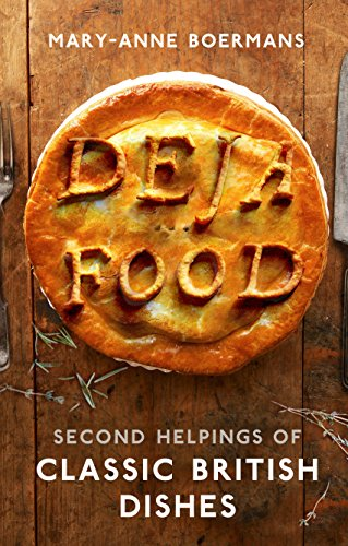 Deja Food: Second Helpings of Classic British Dishes by Mary-Anne Boermans