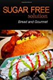Sugar-Free Solution - Bread and Gourmet Recipes - 2 Book Pack, Sugar-Free Solution 2 Pack Books, 1494760029