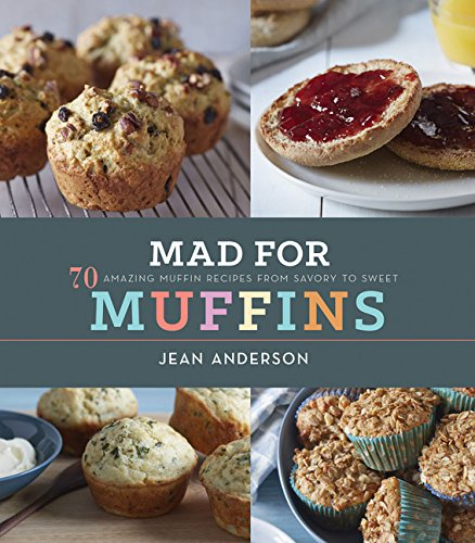Mad for Muffins: 70 Amazing Muffin Recipes from Savory to Sweet by Jean Anderson