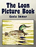 The Loon Picture Book, Bob Kunz, 1456812130